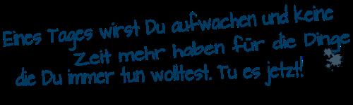 Text Aufschrift von Cohleo: Eines Tages wirst Du aufwachen und keine Zeit mehr haben, die Dinge zu tun, die du immer machen wolltest.